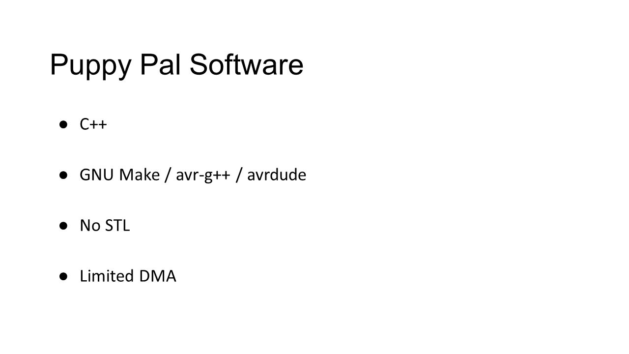 Puppy Pal Software ● C++ ● GNU Make / avr-g++ / avrdude ● No STL ● Limited DMA
