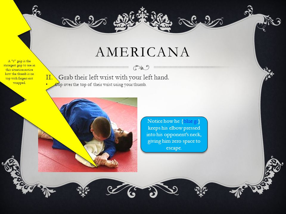 AMERICANA I.Bend opponent's left arm. There arm should be at a 90 degree angle. Many times I like to use a knee to pin their arm to the mat at first.