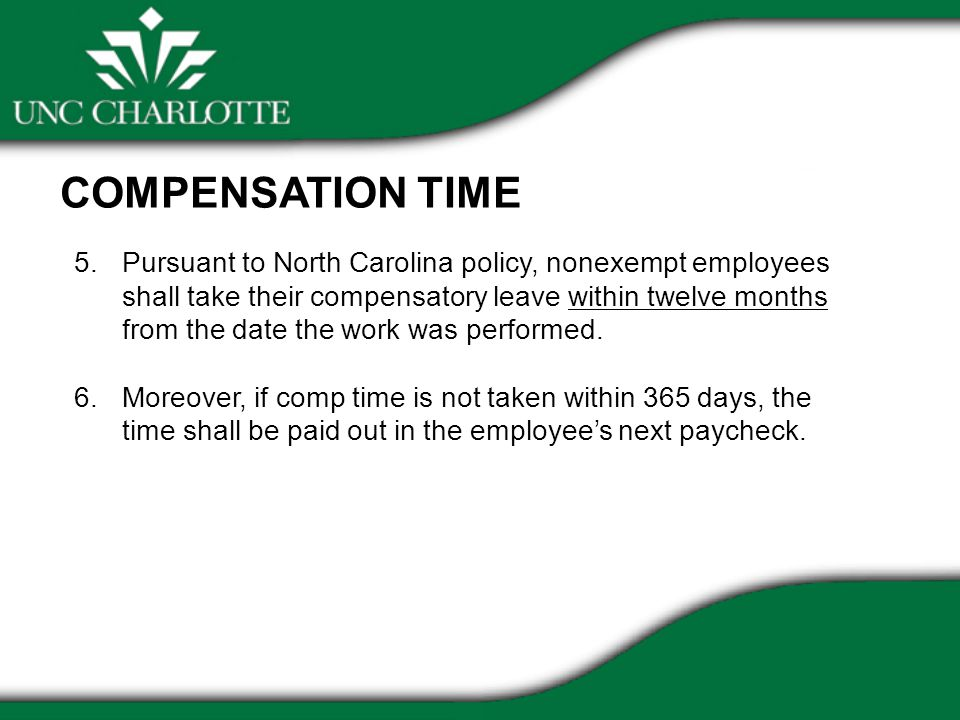 5.Pursuant to North Carolina policy, nonexempt employees shall take their compensatory leave within twelve months from the date the work was performed