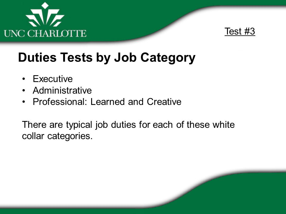 Executive Administrative Professional: Learned and Creative There are typical job duties for each of these white collar categories. Duties Tests by Jo
