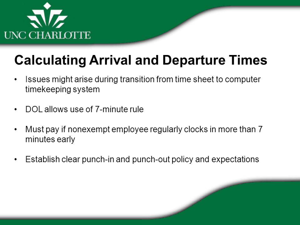 Calculating Arrival and Departure Times Issues might arise during transition from time sheet to computer timekeeping system DOL allows use of 7-minute