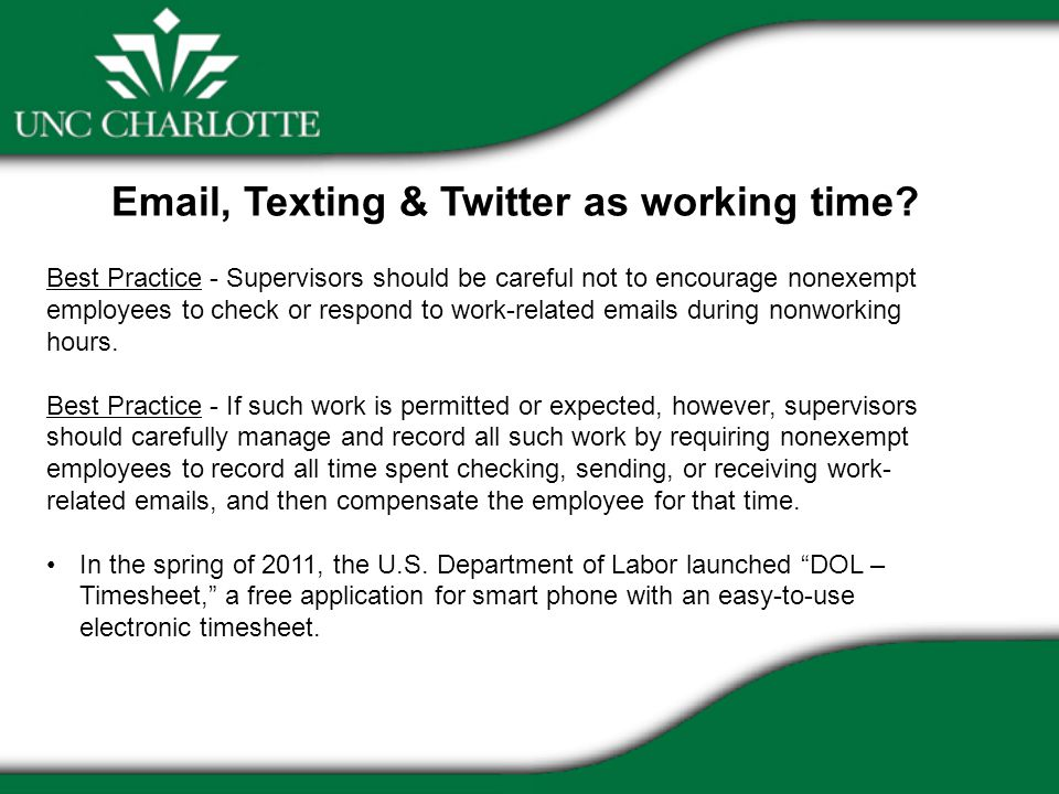 Email, Texting & Twitter as working time? Best Practice - Supervisors should be careful not to encourage nonexempt employees to check or respond to wo