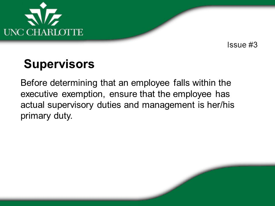 Before determining that an employee falls within the executive exemption, ensure that the employee has actual supervisory duties and management is her/his primary duty.