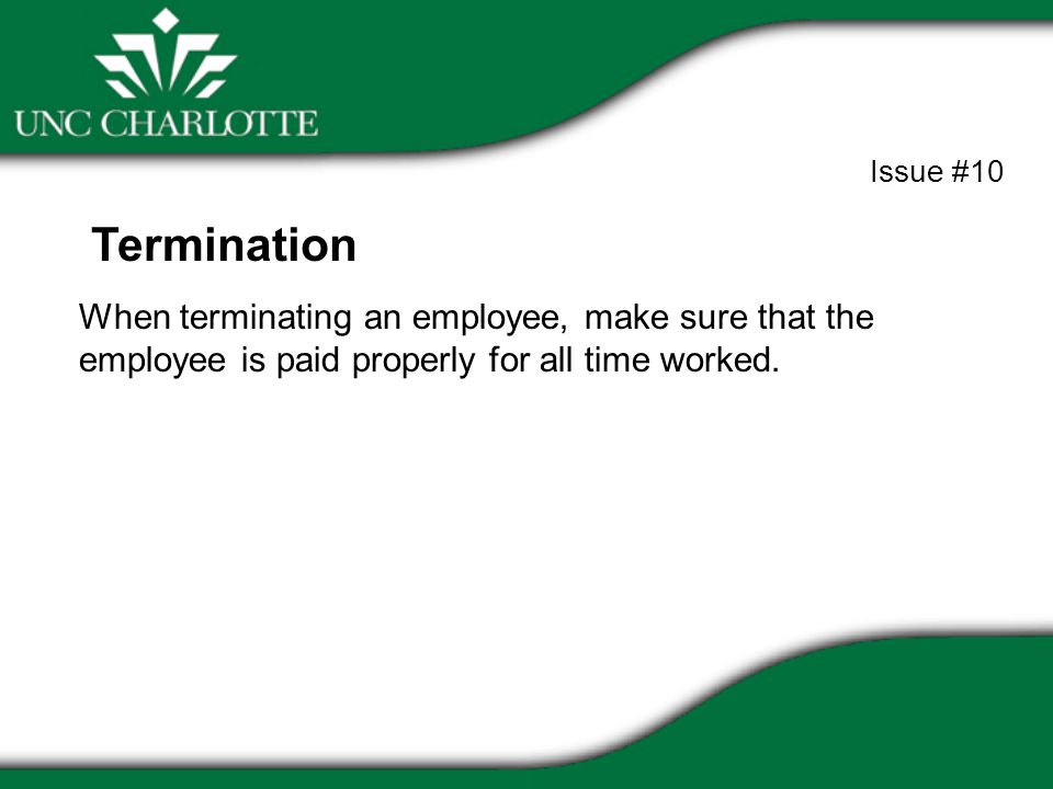 When terminating an employee, make sure that the employee is paid properly for all time worked.