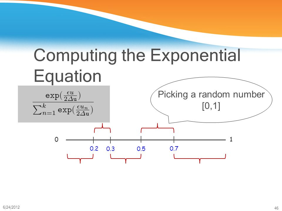 46 6/24/2012 Computing the Exponential Equation 01 0.5 0.3 0.20.7 Picking a random number [0,1]
