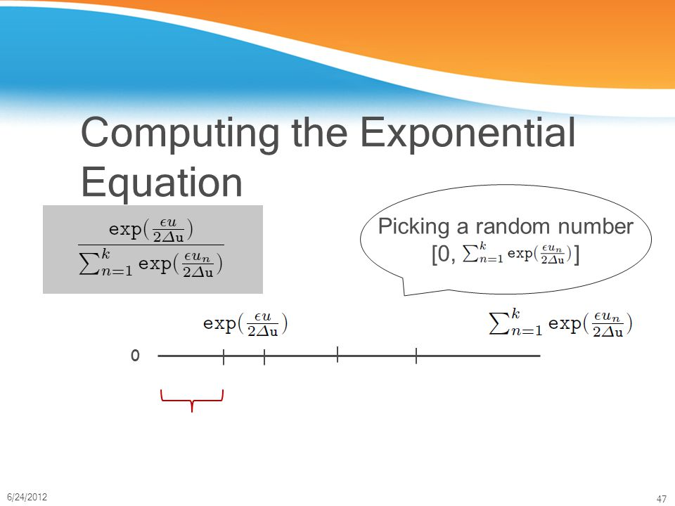 47 6/24/2012 Computing the Exponential Equation 0 Picking a random number [0, ]