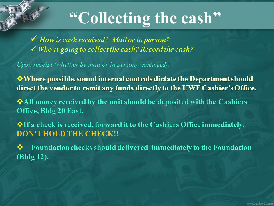 How is cash received? Mail or in person? Who is going to collect the cash? Record the cash? Upon receipt (whether by mail or in person) (continued) :