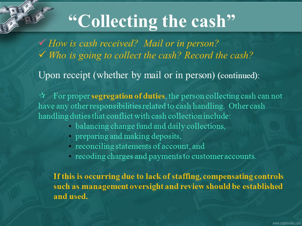 How is cash received. Mail or in person. Who is going to collect the cash.