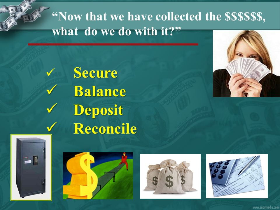 "Secure Balance Balance Deposit Deposit Reconcile Reconcile ""Now that we have collected the $$$$$$, what do we do with it?"""