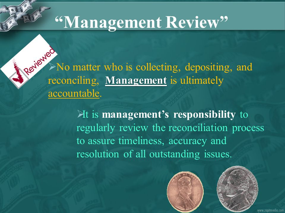 Management  No matter who is collecting, depositing, and reconciling, Management is ultimately accountable.