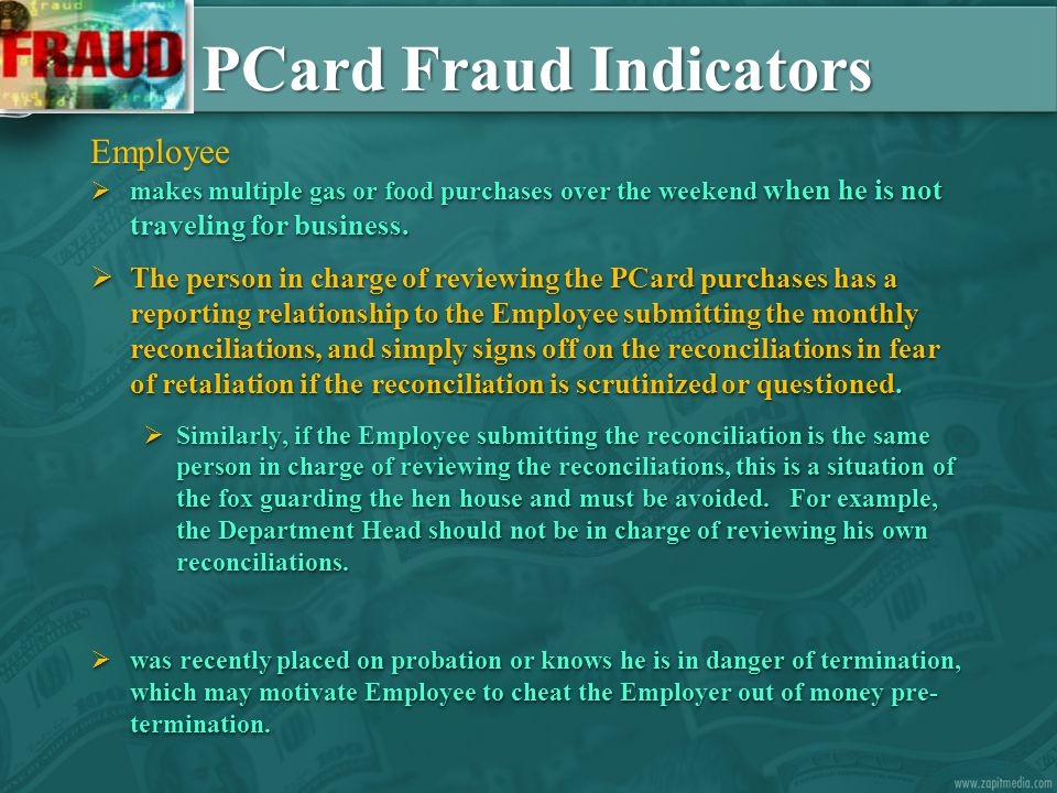 PCard Fraud Indicators Employee  makes multiple gas or food purchases over the weekend when he is not traveling for business.