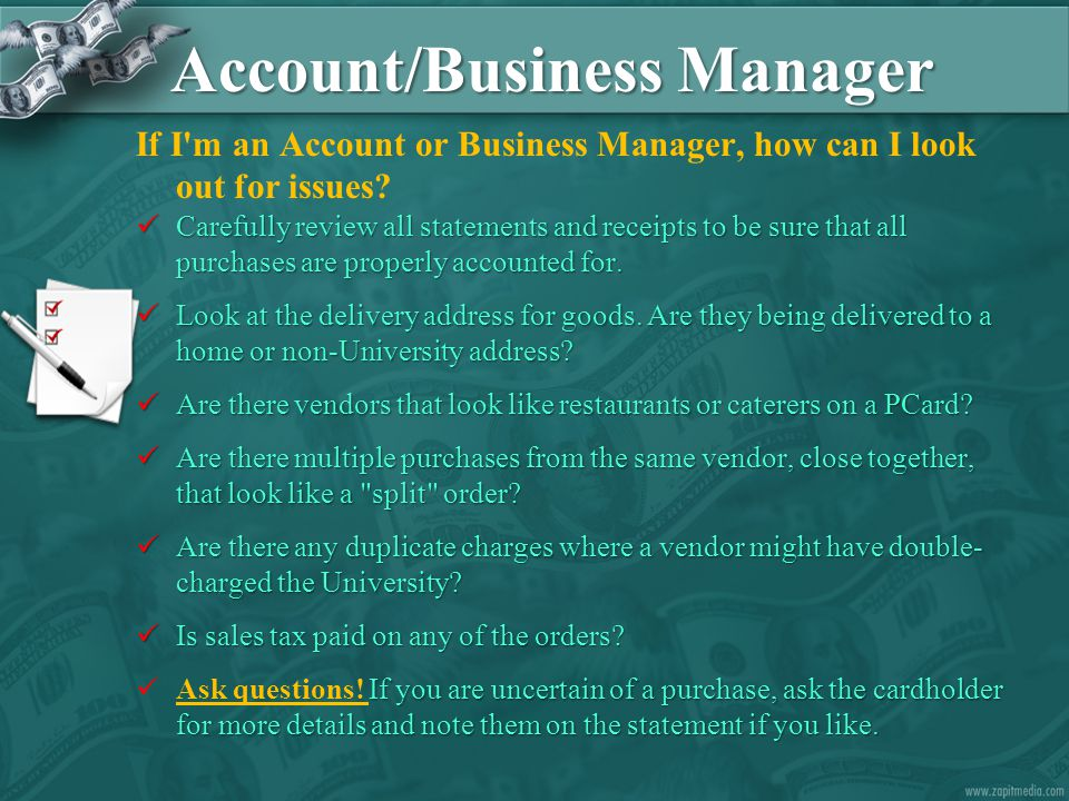Account/Business Manager If I'm an Account or Business Manager, how can I look out for issues? Carefully review all statements and receipts to be sure