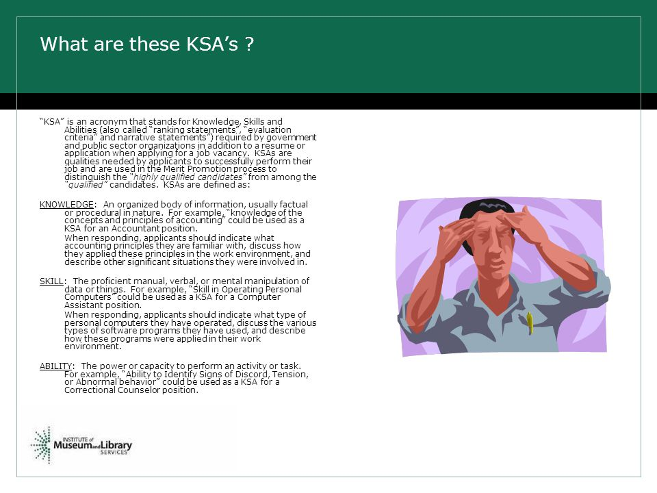 """What are these KSA's ? """"KSA"""" is an acronym that stands for Knowledge, Skills and Abilities (also called """"ranking statements"""", """"evaluation criteria"""" an"""
