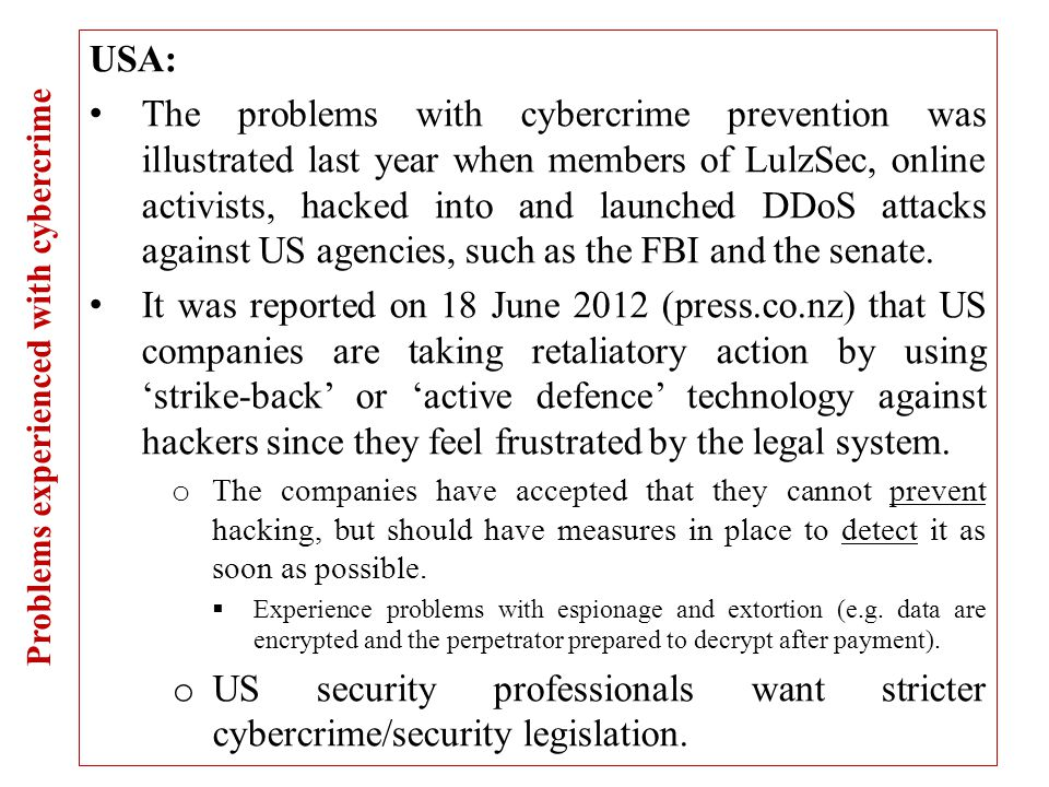 USA: The problems with cybercrime prevention was illustrated last year when members of LulzSec, online activists, hacked into and launched DDoS attacks against US agencies, such as the FBI and the senate.
