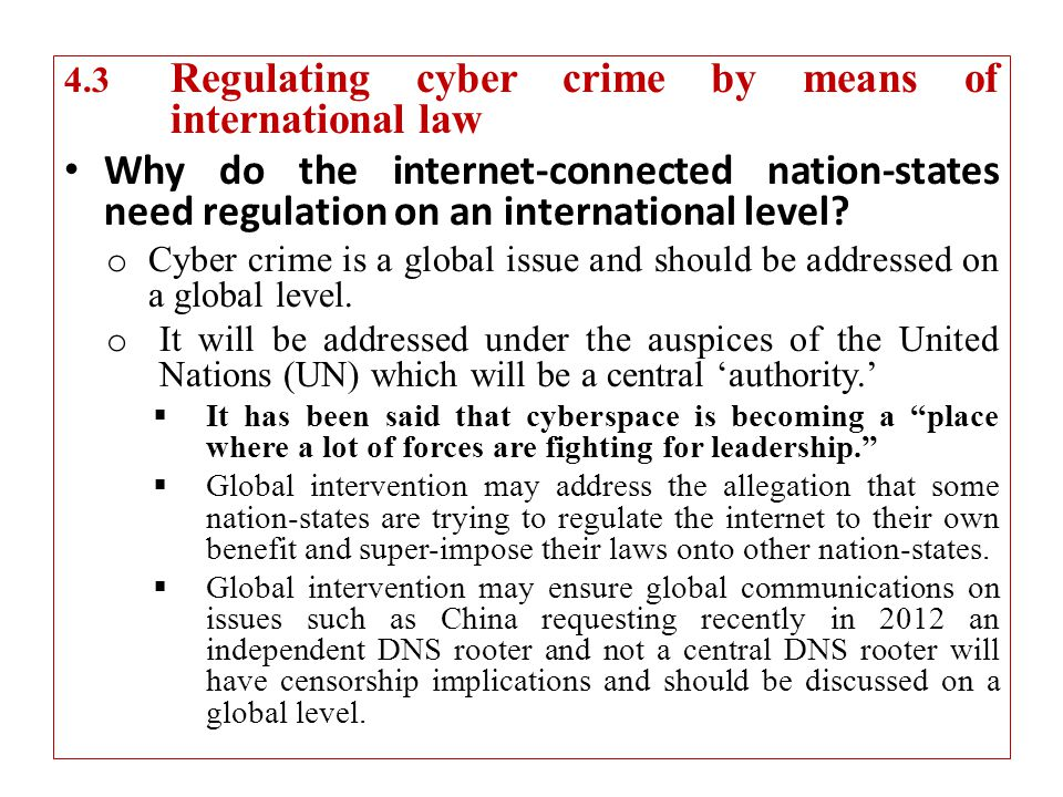 4.3 Regulating cyber crime by means of international law Why do the internet-connected nation-states need regulation on an international level.