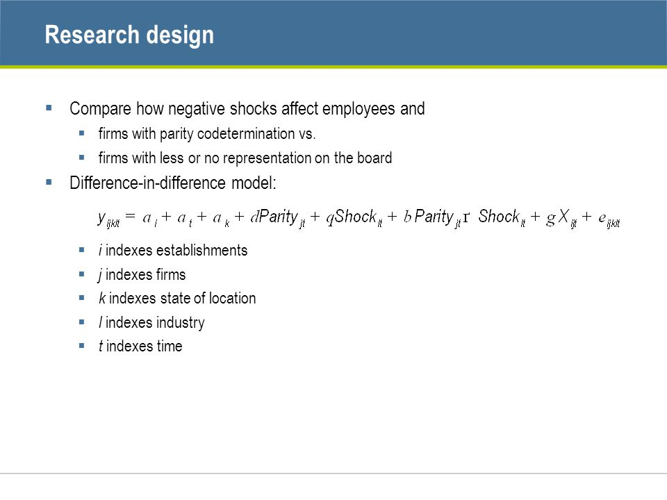 Research design  Compare how negative shocks affect employees and  firms with parity codetermination vs.