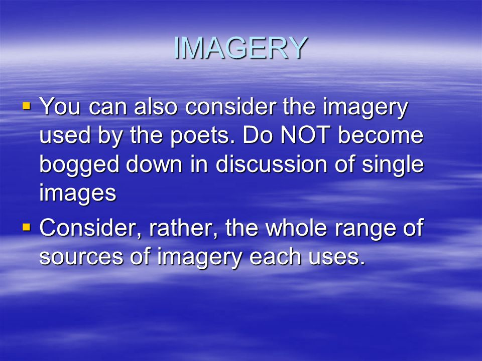 IMAGERY  You can also consider the imagery used by the poets.