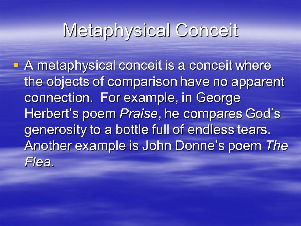 Metaphysical Conceit  A metaphysical conceit is a conceit where the objects of comparison have no apparent connection.