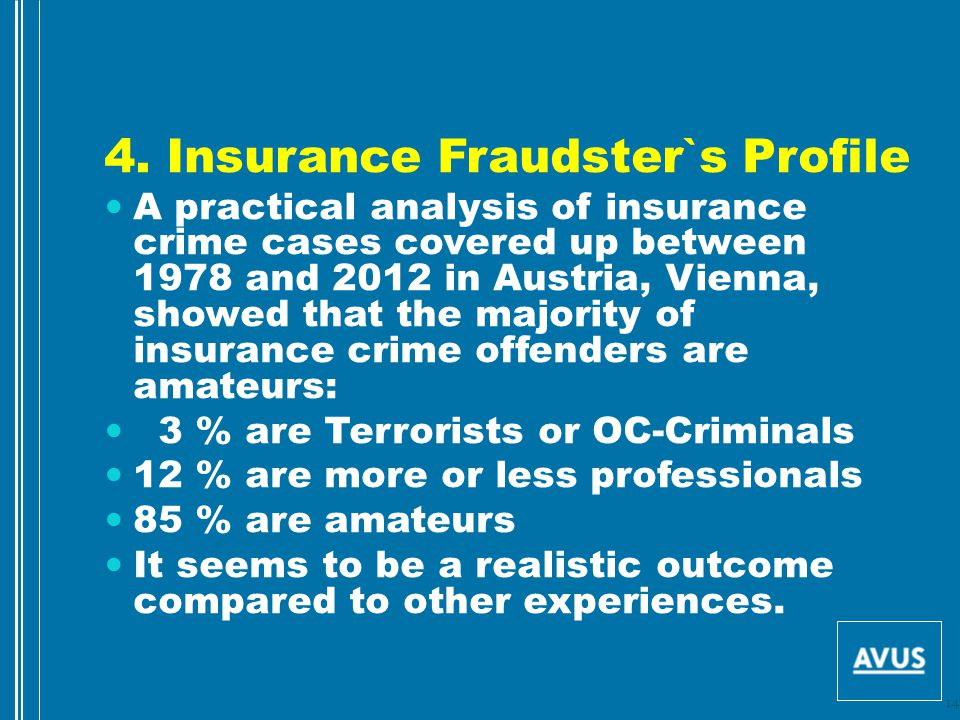 4. Insurance Fraudster`s Profile A practical analysis of insurance crime cases covered up between 1978 and 2012 in Austria, Vienna, showed that the ma