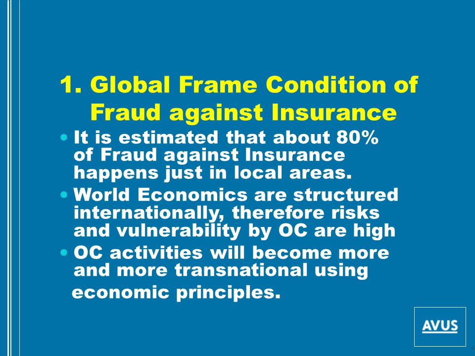 1. Global Frame Condition of Fraud against Insurance It is estimated that about 80% of Fraud against Insurance happens just in local areas. World Econ