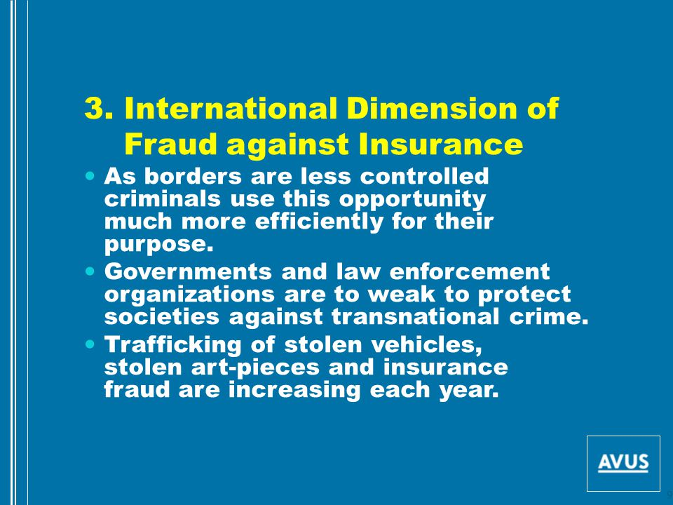 3. International Dimension of Fraud against Insurance As borders are less controlled criminals use this opportunity much more efficiently for their pu