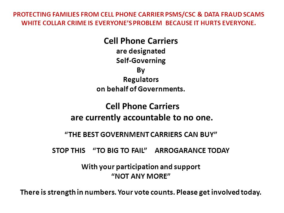 PROTECTING FAMILIES FROM CELL PHONE CARRIER PSMS/CSC & DATA FRAUD SCAMS WHITE COLLAR CRIME IS EVERYONE'S PROBLEM BECAUSE IT HURTS EVERYONE. Cell Phone