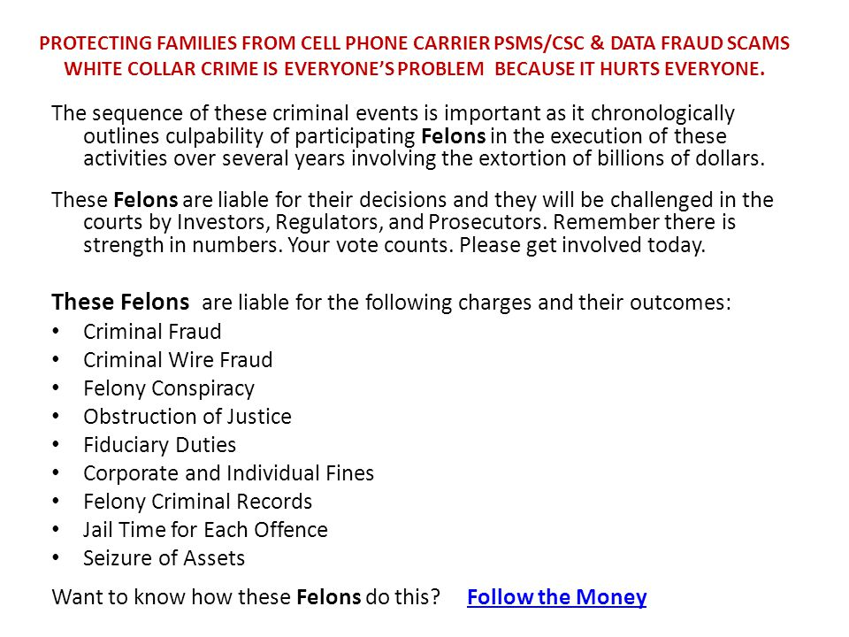 PROTECTING FAMILIES FROM CELL PHONE CARRIER PSMS/CSC & DATA FRAUD SCAMS WHITE COLLAR CRIME IS EVERYONE'S PROBLEM BECAUSE IT HURTS EVERYONE. The sequen