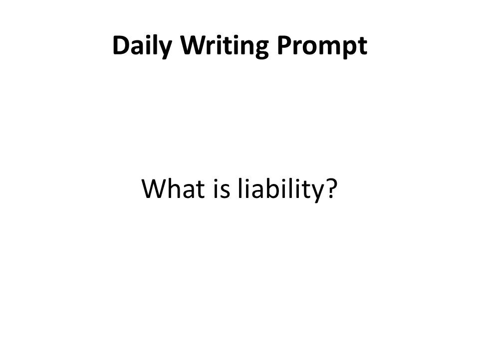 Daily Writing Prompt What is liability?