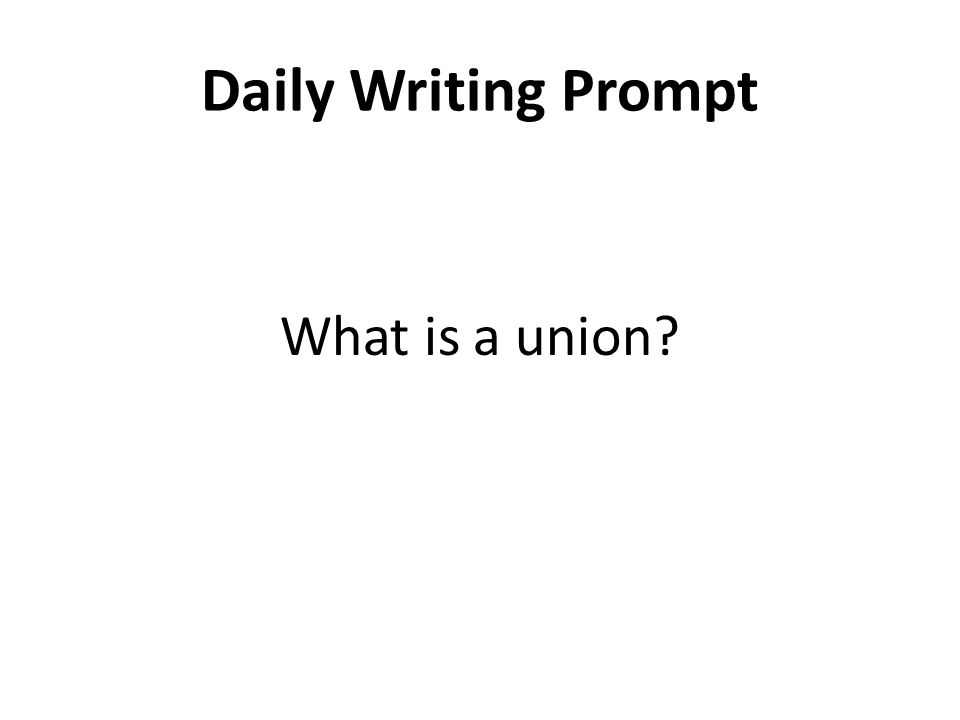 Daily Writing Prompt What is a union?