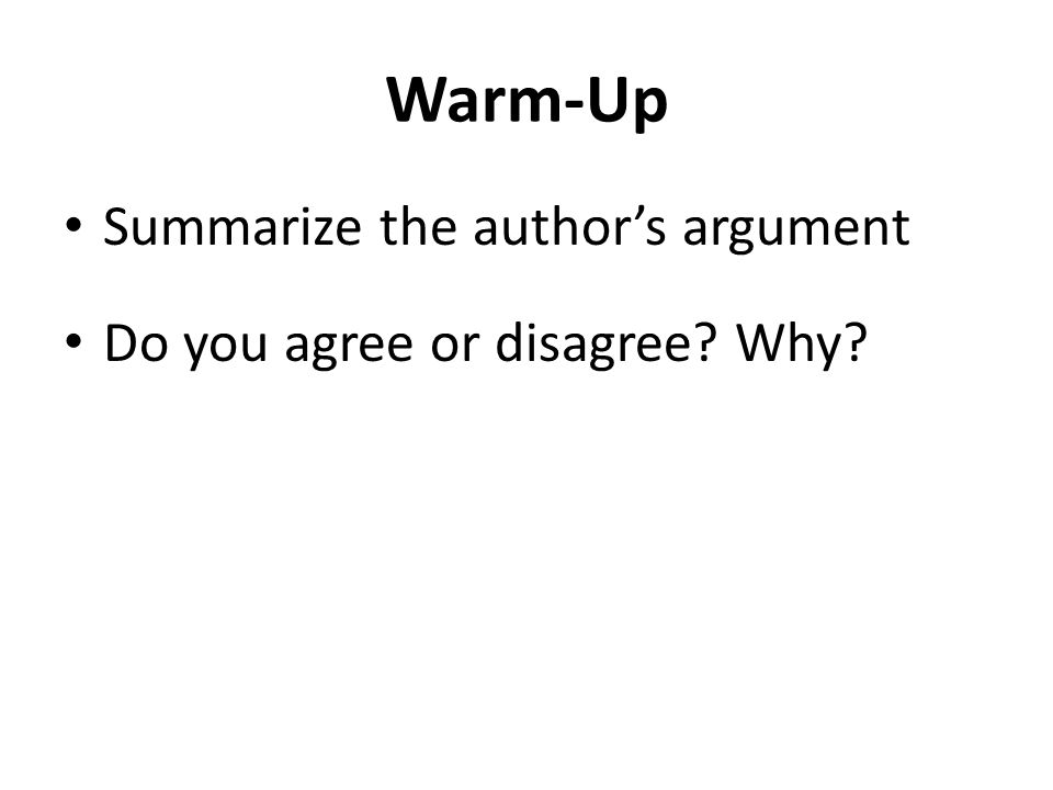 Warm-Up Summarize the author's argument Do you agree or disagree Why