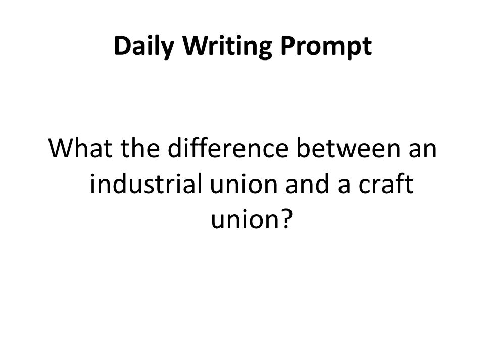 Daily Writing Prompt What the difference between an industrial union and a craft union?