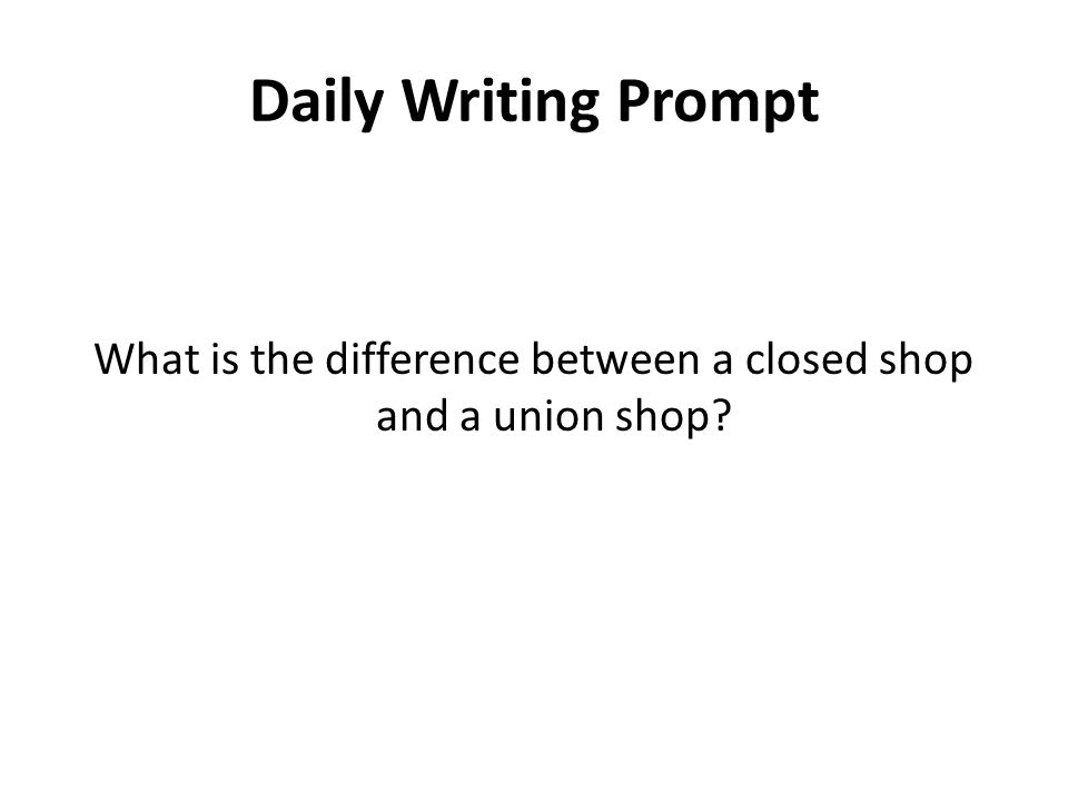 Daily Writing Prompt What is the difference between a closed shop and a union shop