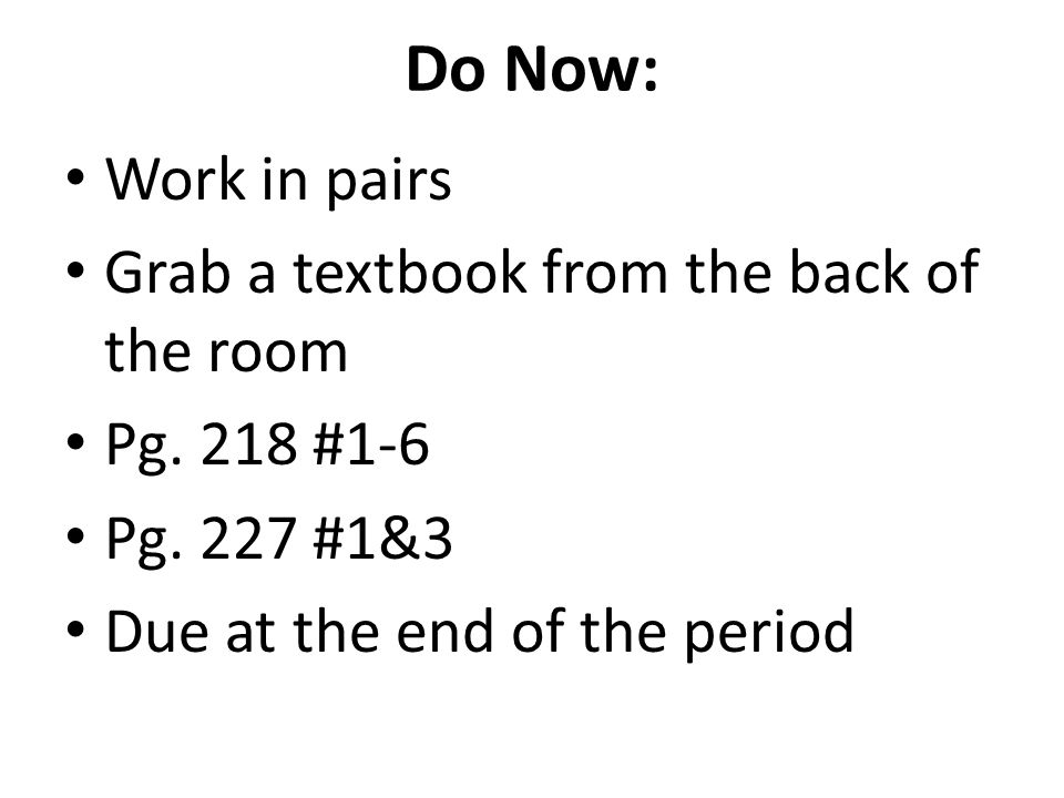 Do Now: Work in pairs Grab a textbook from the back of the room Pg.