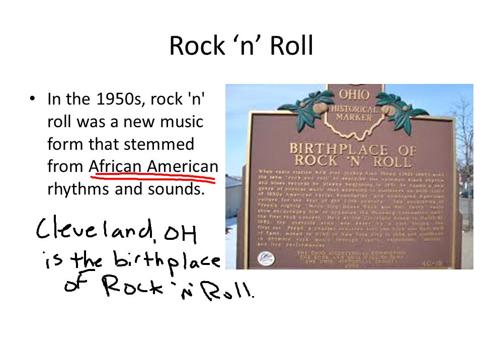 Rock 'n' Roll In the 1950s, rock 'n' roll was a new music form that stemmed from African American rhythms and sounds.