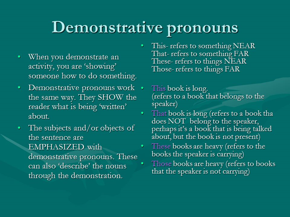 Demonstrative pronouns When you demonstrate an activity, you are 'showing' someone how to do something.When you demonstrate an activity, you are 'showing' someone how to do something.