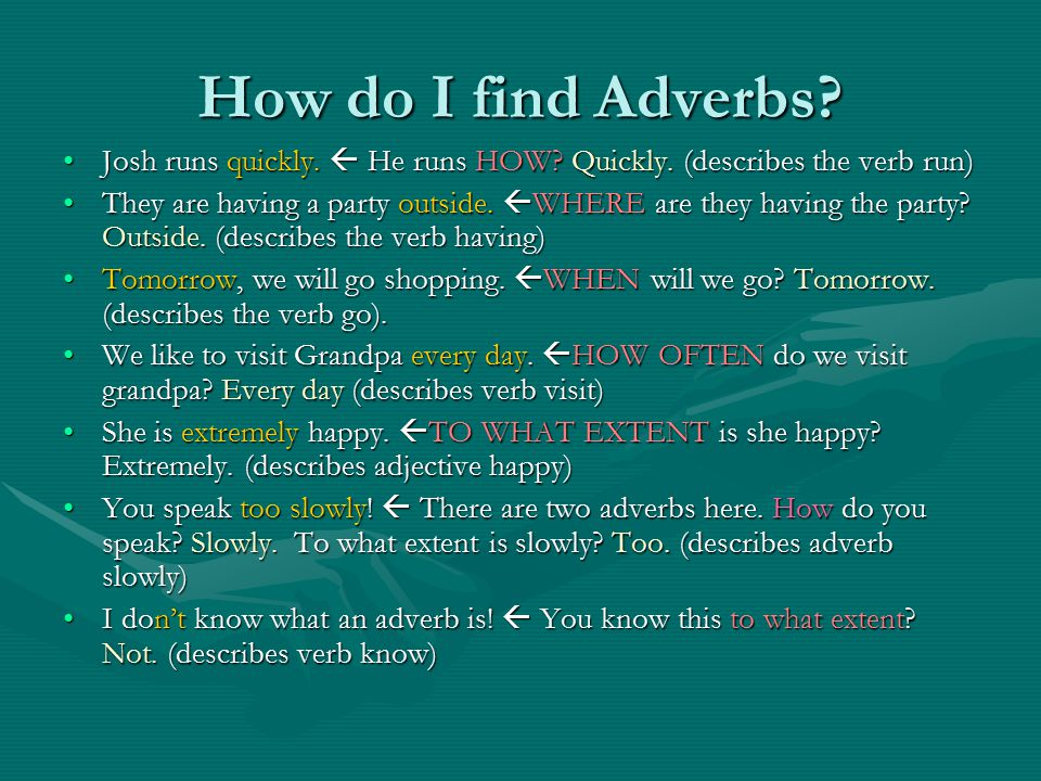 How do I find Adverbs. Josh runs quickly.  He runs HOW.