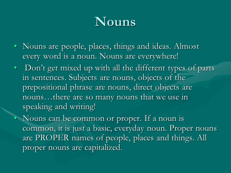 Nouns Nouns are people, places, things and ideas. Almost every word is a noun.