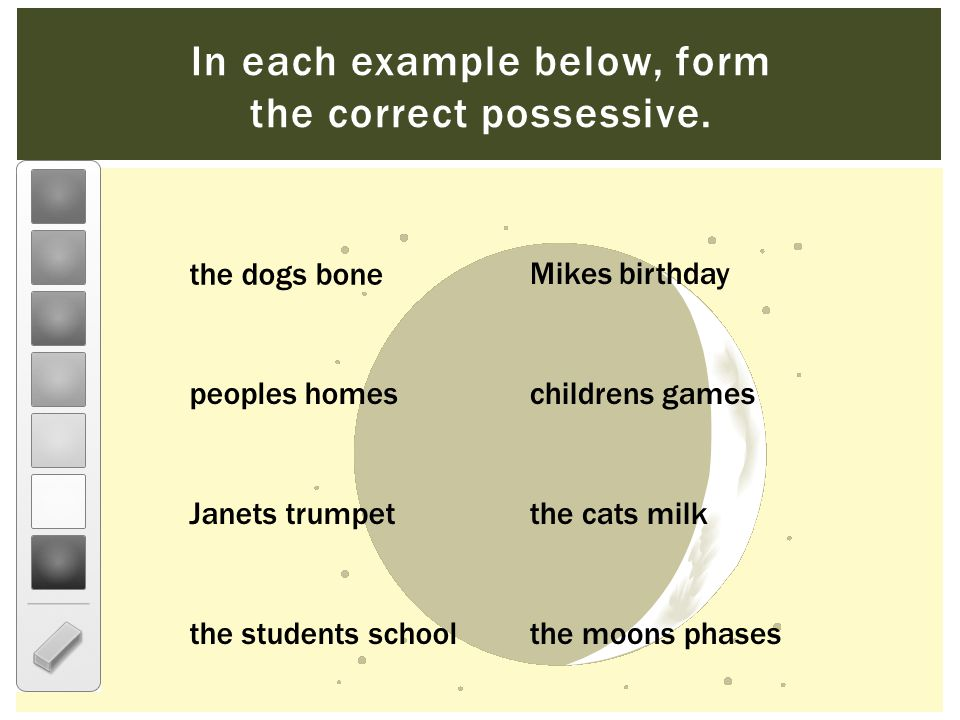 In each example below, form the correct possessive.