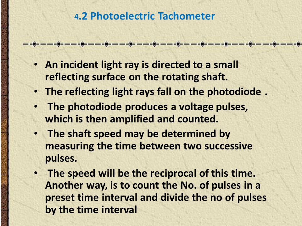 4.2 Photoelectric Tachometer An incident light ray is directed to a small reflecting surface on the rotating shaft.