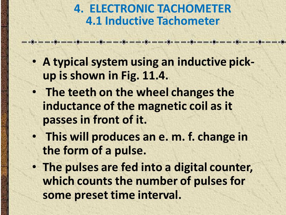 4. ELECTRONIC TACHOMETER 4.1 Inductive Tachometer A typical system using an inductive pick- up is shown in Fig. 11.4. The teeth on the wheel changes t