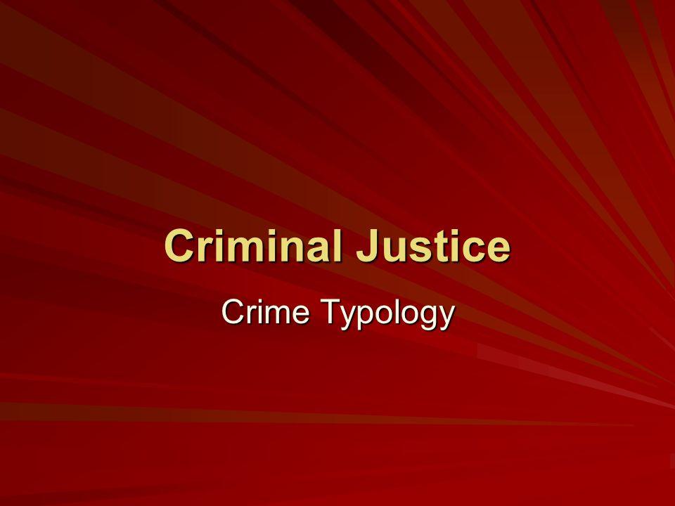 Criminal Justice Crime Typology