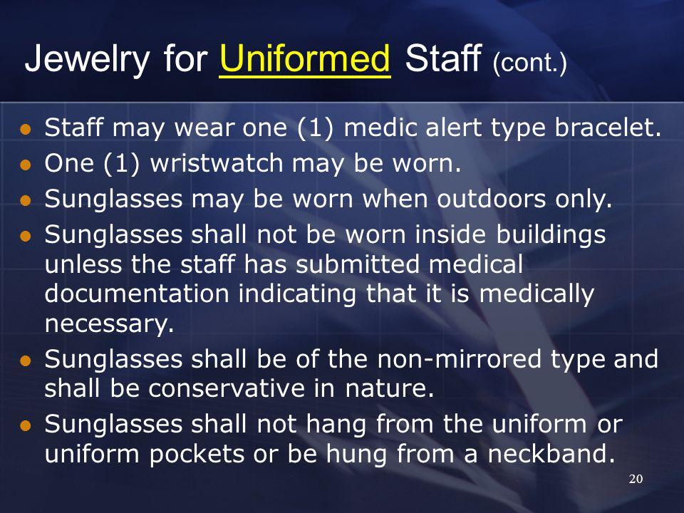 20 Staff may wear one (1) medic alert type bracelet.