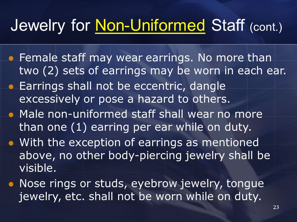 23 Jewelry for Non-Uniformed Staff (cont.) Female staff may wear earrings.