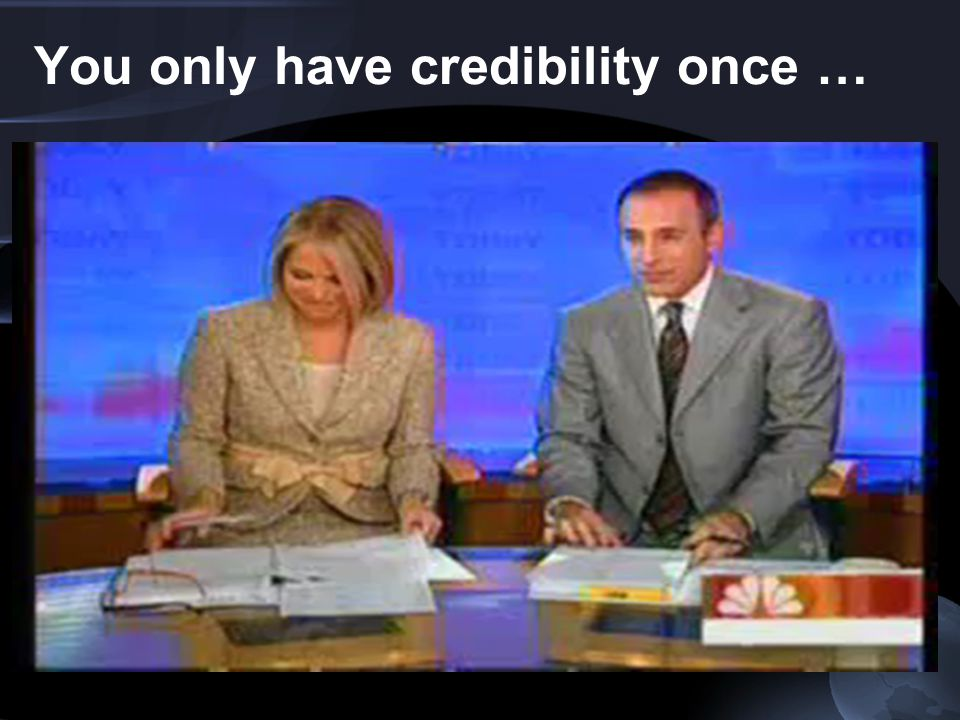 You only have credibility once …