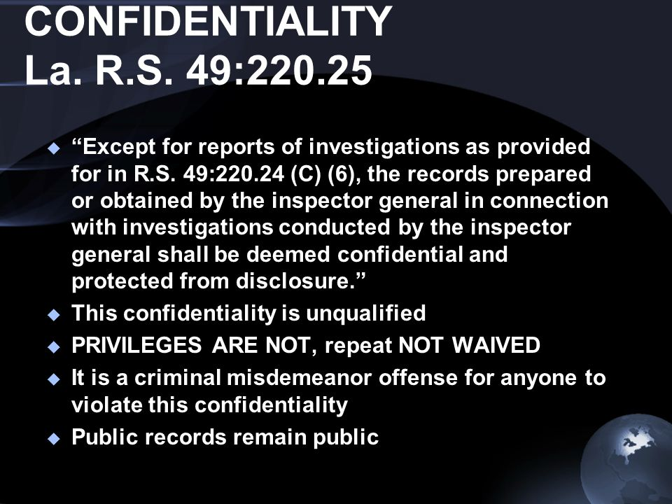 CONFIDENTIALITY La. R.S. 49:220.25  Except for reports of investigations as provided for in R.S.