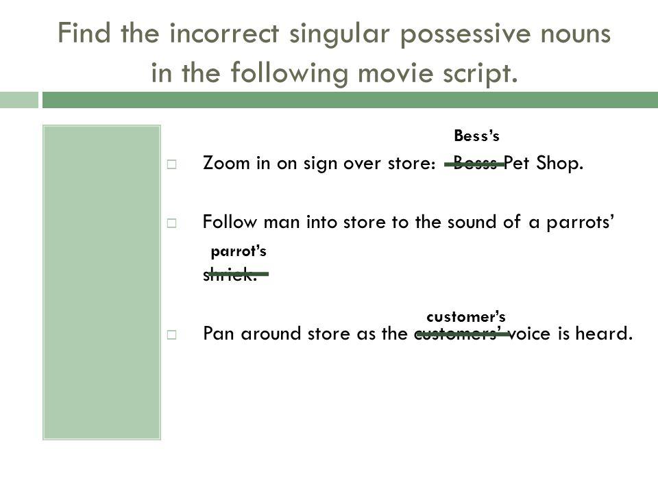 Find the ten incorrect singular possessive nouns.