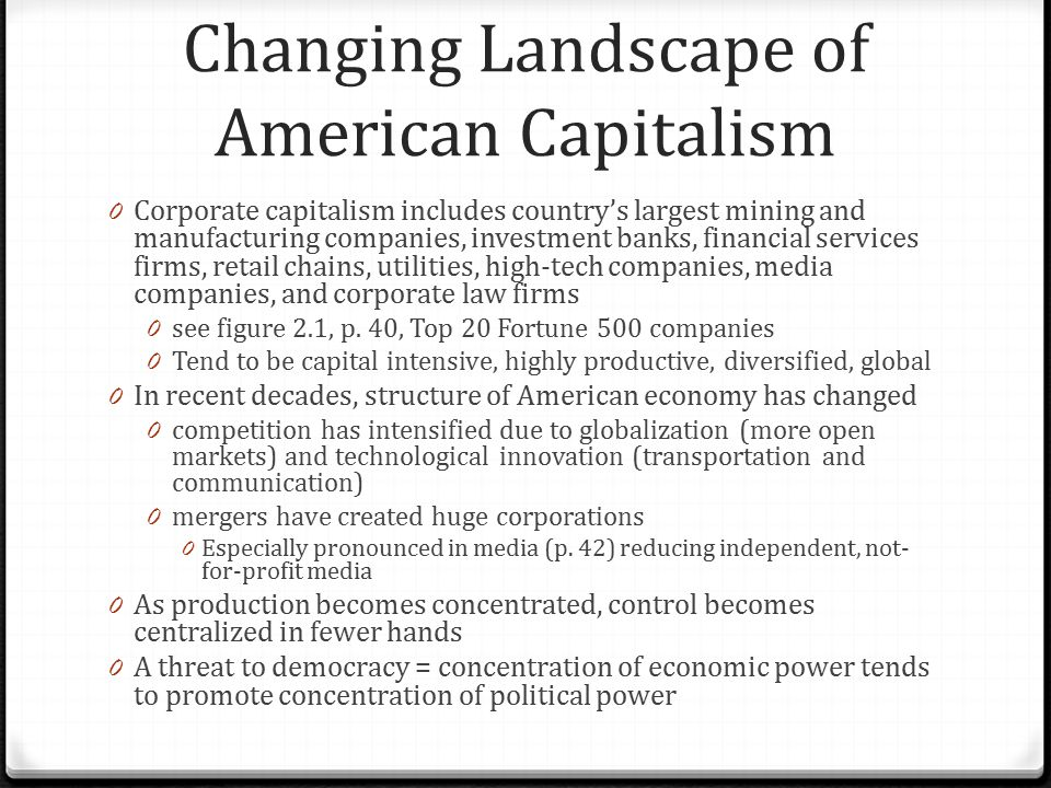 Changing Landscape of American Capitalism 0 Corporate capitalism includes country's largest mining and manufacturing companies, investment banks, fina