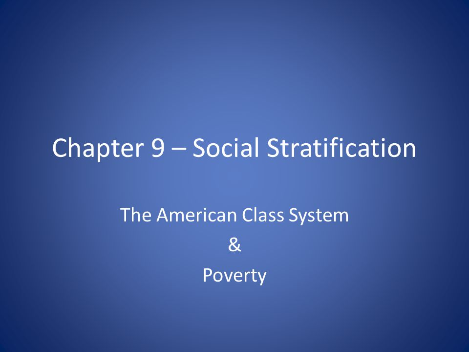 Chapter 9 – Social Stratification The American Class System & Poverty