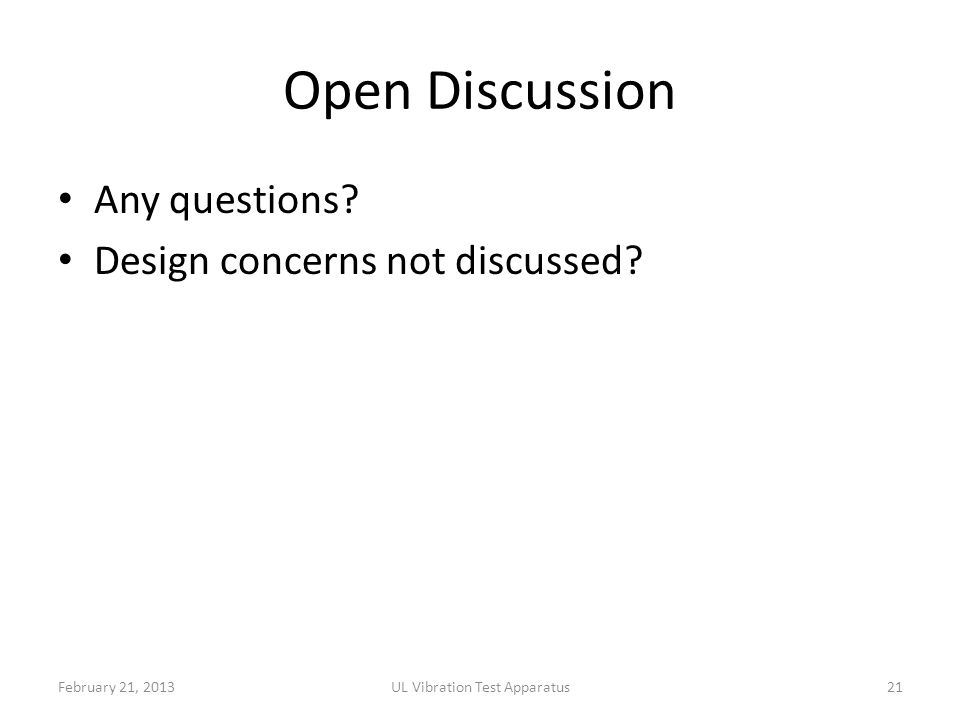 Open Discussion Any questions. Design concerns not discussed.