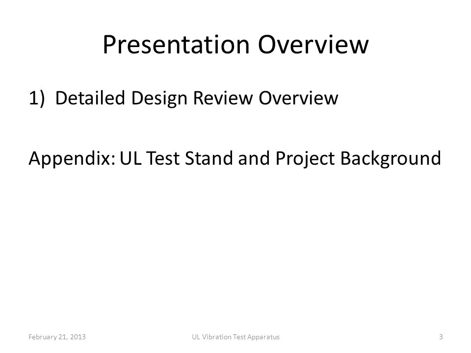 Presentation Overview 1)Detailed Design Review Overview Appendix: UL Test Stand and Project Background February 21, 2013UL Vibration Test Apparatus3